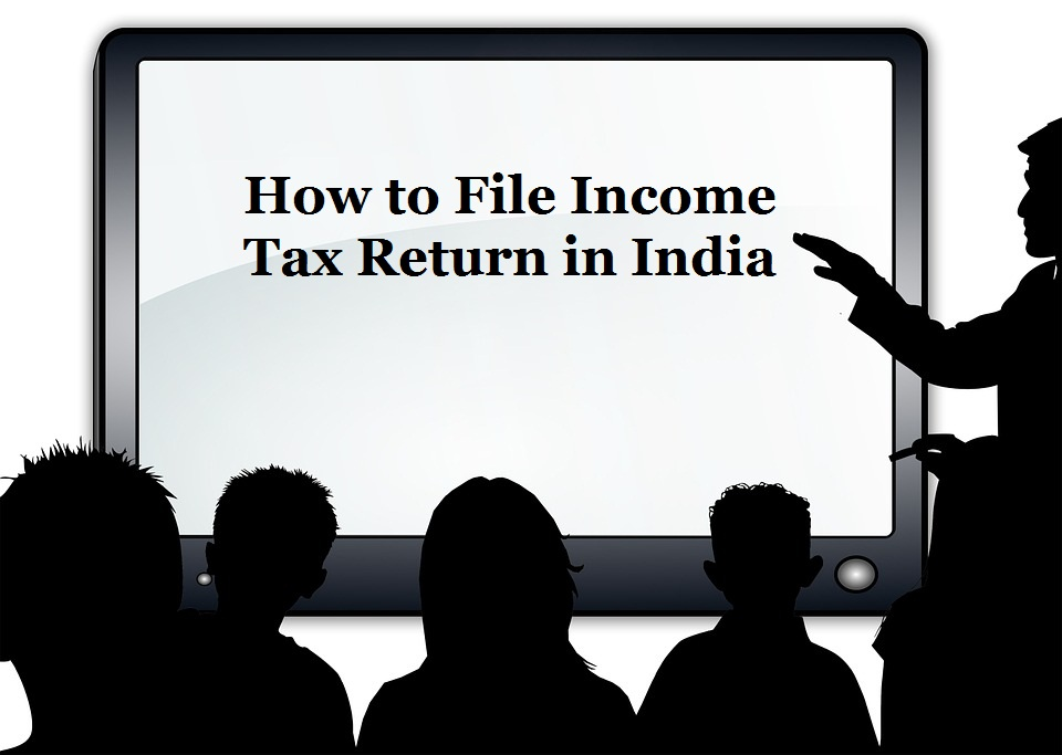 How to File Income Tax Return in India