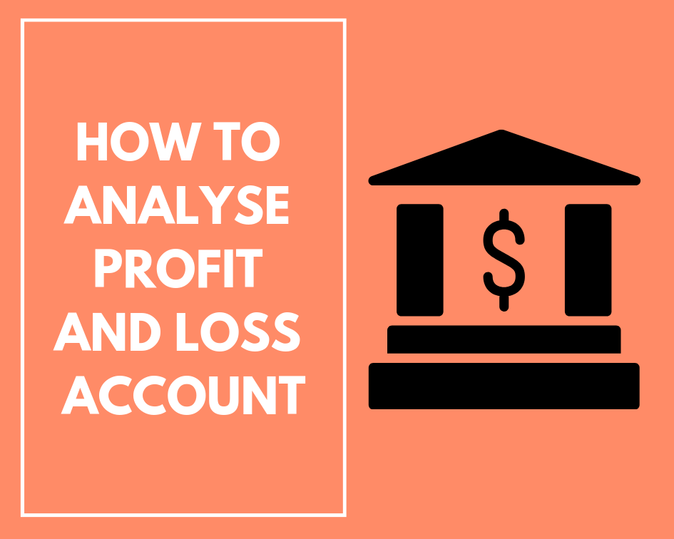 How to analyse Profit and Loss account