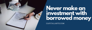 Never make an investment with borrowed money